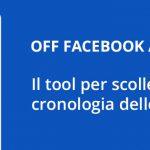 OFF Facebook Activity – Il tool per scollegare lo storico delle attività